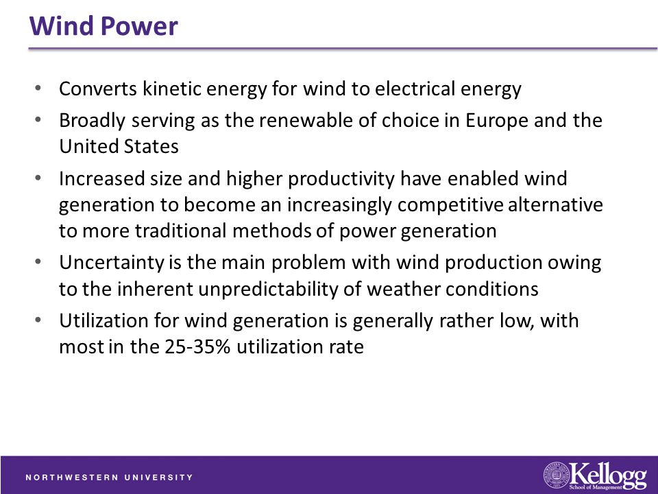 Wind Power Converts kinetic energy for wind to electrical energy