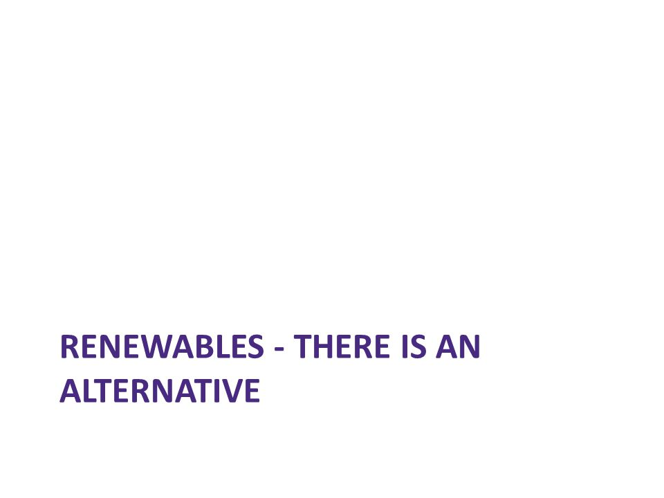 Renewables - There is an alternative