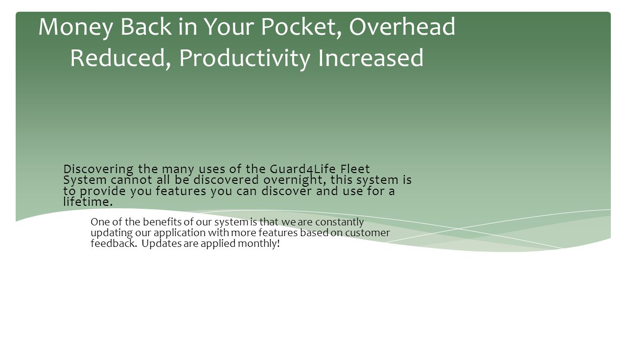 Money Back in Your Pocket, Overhead Reduced, Productivity Increased