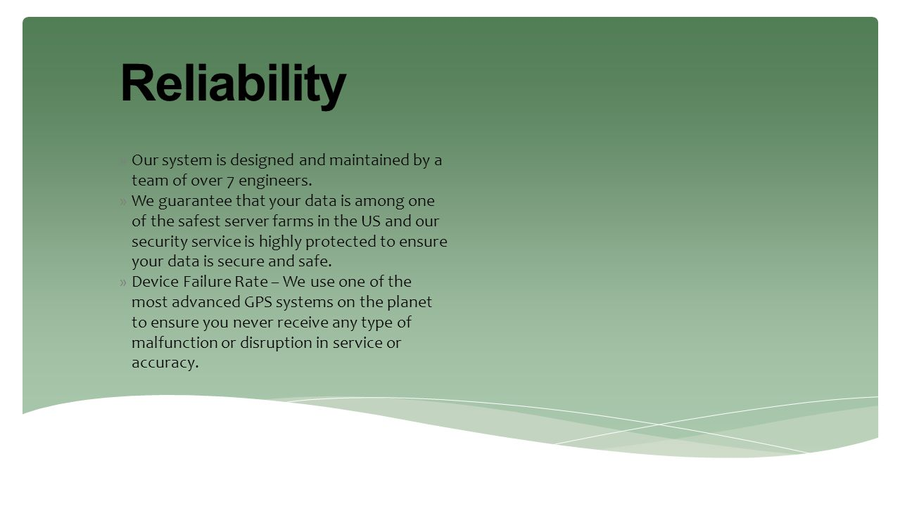 Reliability Our system is designed and maintained by a team of over 7 engineers.