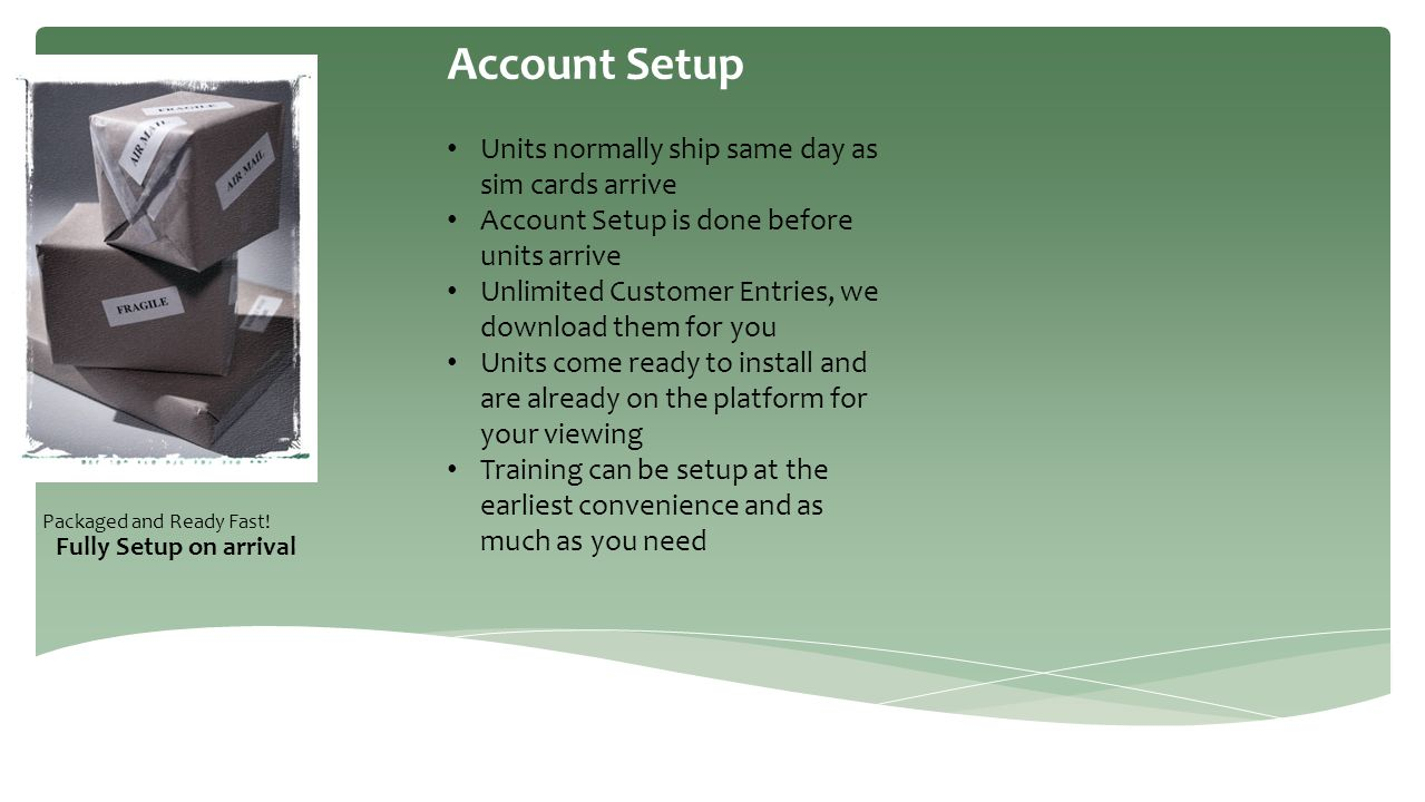 Account Setup Units normally ship same day as sim cards arrive