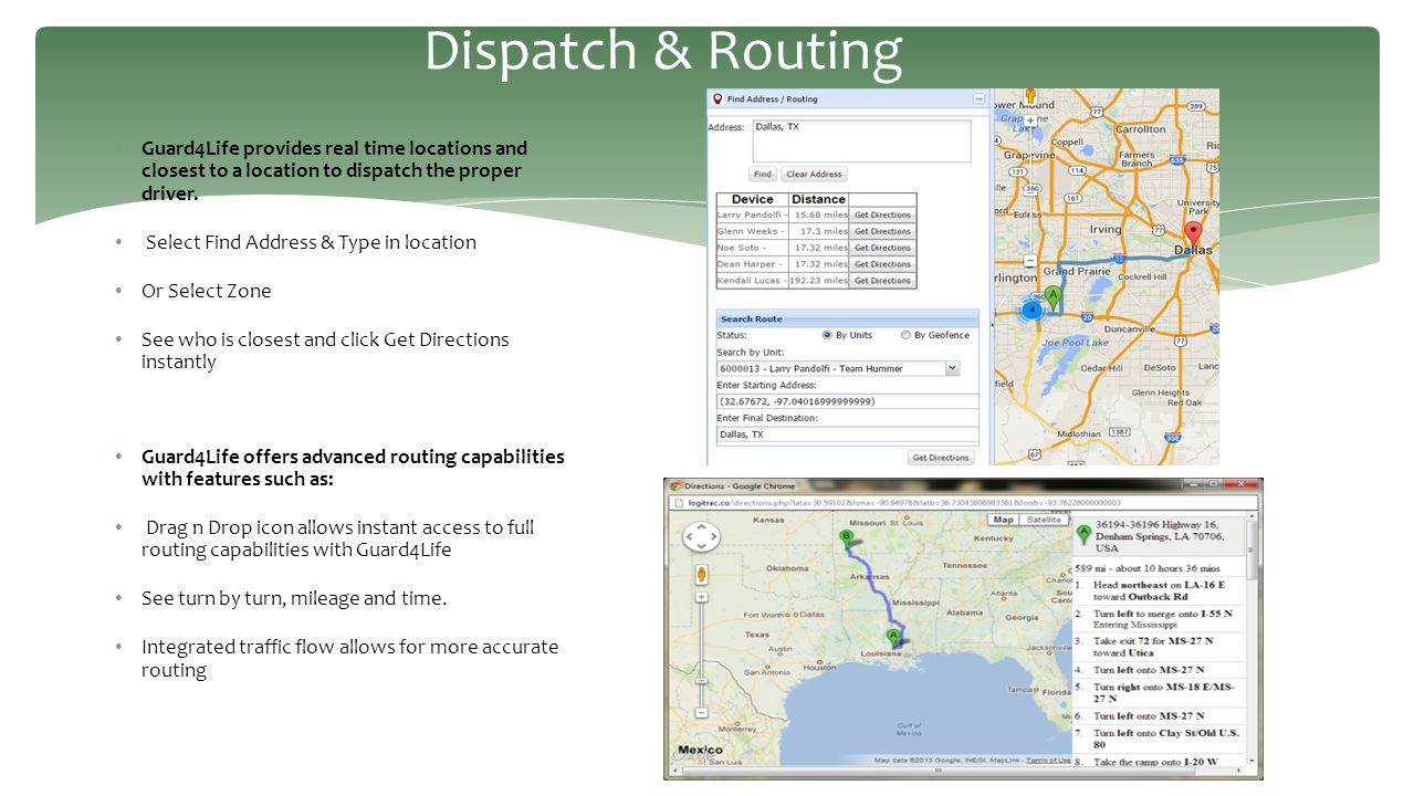 Dispatch & Routing Guard4Life provides real time locations and closest to a location to dispatch the proper driver.