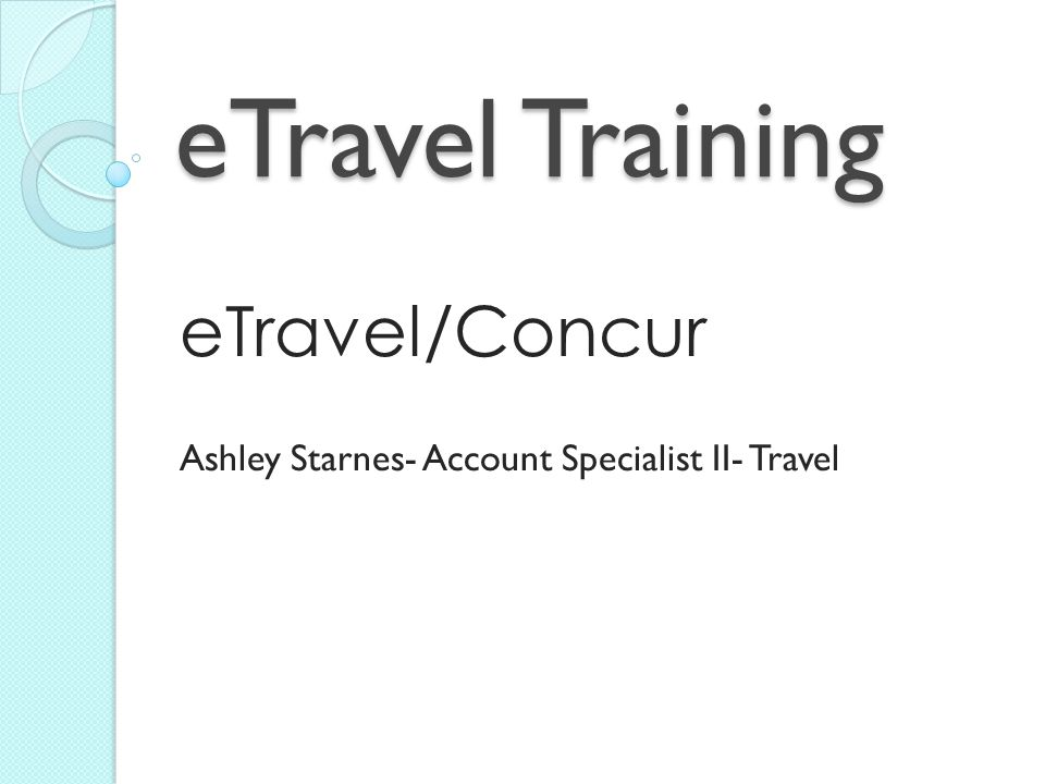 eTravel/Concur Ashley Starnes- Account Specialist II- Travel