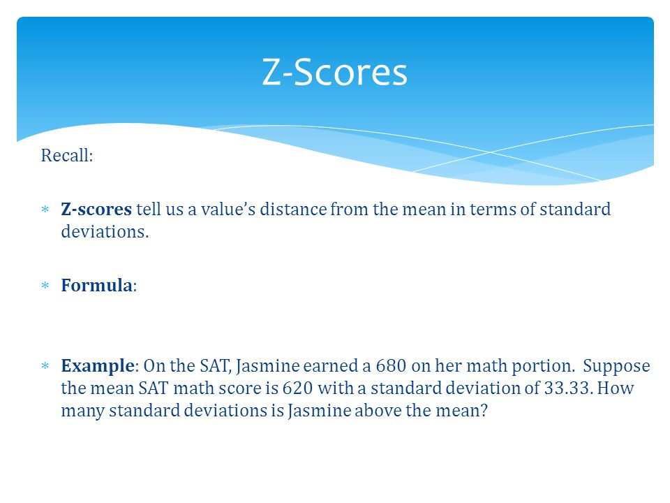 Z-Scores Recall: Z-scores tell us a value's distance from the mean in terms of standard deviations.