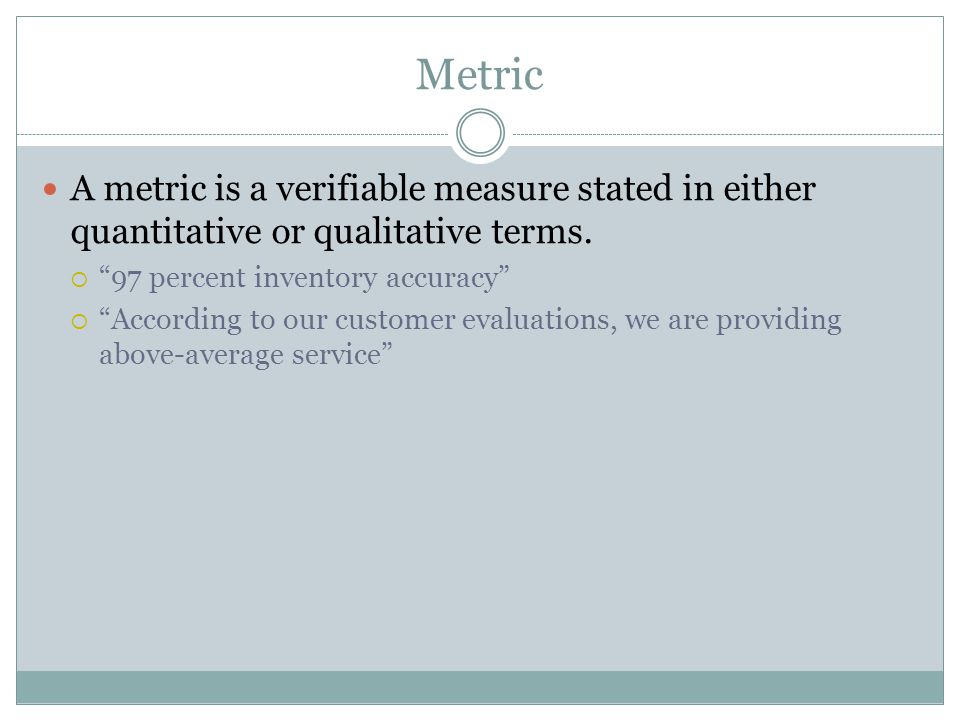 4/13/2017 Metric. A metric is a verifiable measure stated in either quantitative or qualitative terms.