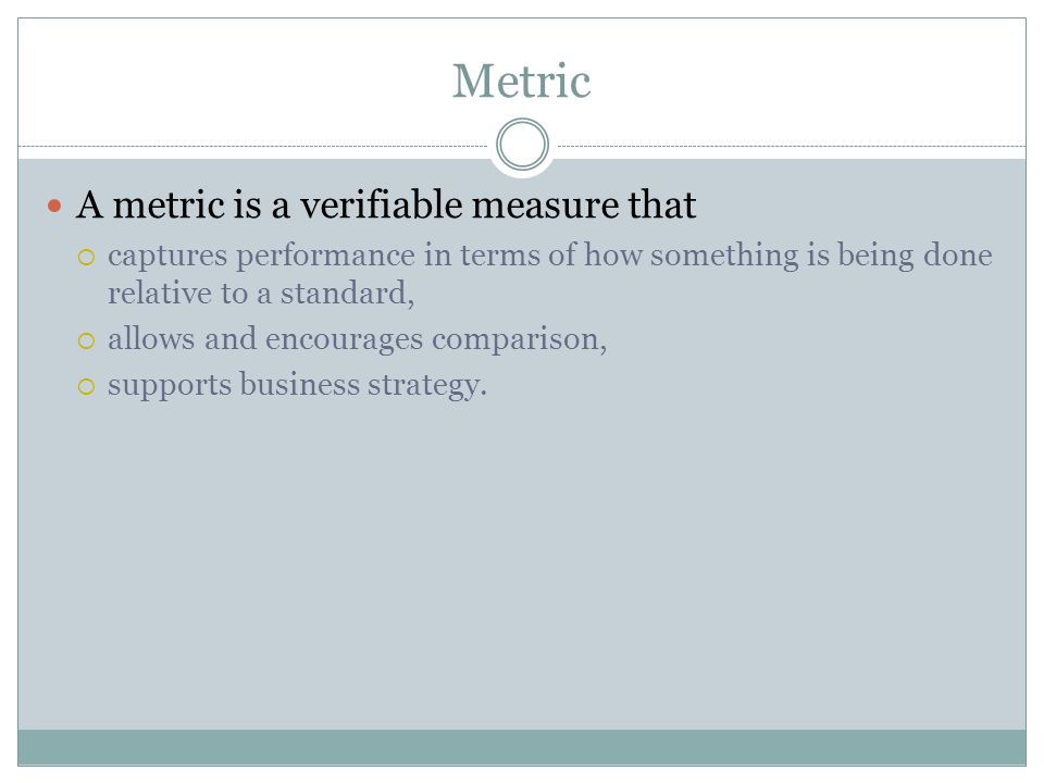 Metric A metric is a verifiable measure that