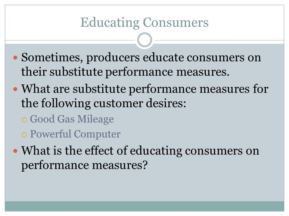 4/13/2017 Educating Consumers. Sometimes, producers educate consumers on their substitute performance measures.