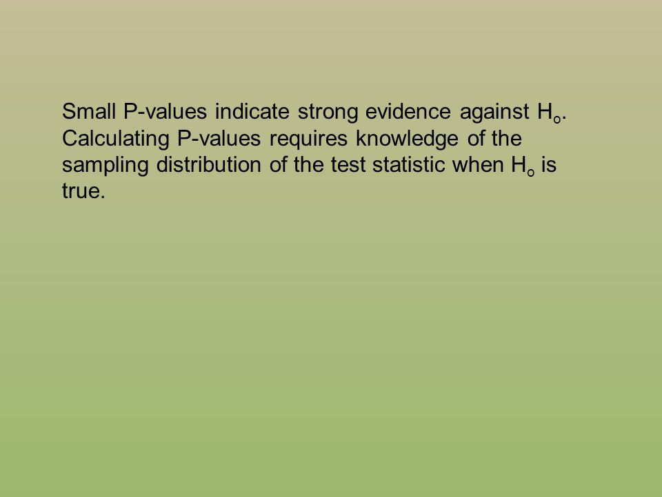 Small P-values indicate strong evidence against Ho