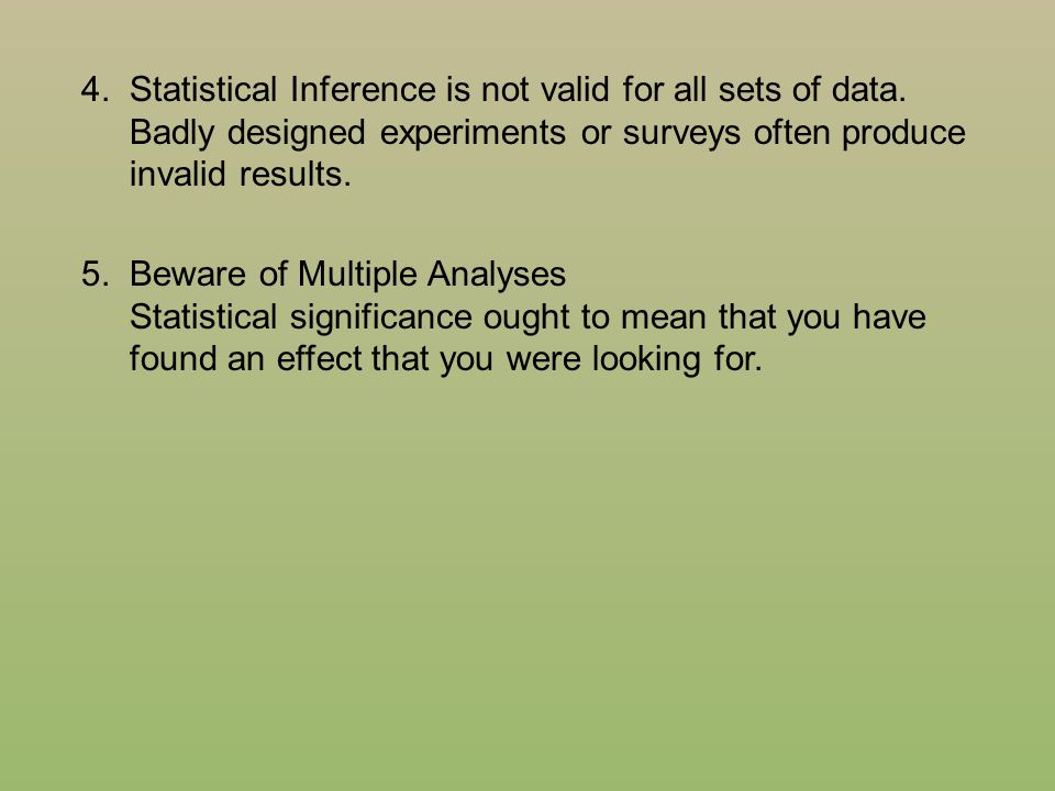 4. Statistical Inference is not valid for all sets of data.