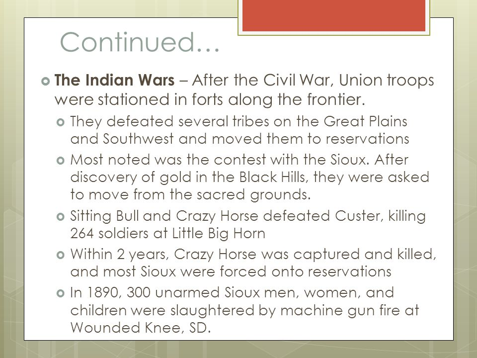 Continued… The Indian Wars – After the Civil War, Union troops were stationed in forts along the frontier.
