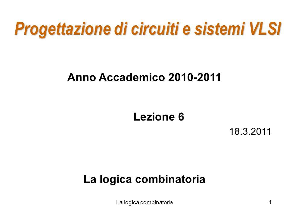 Progettazione di circuiti e sistemi VLSI La logica combinatoria