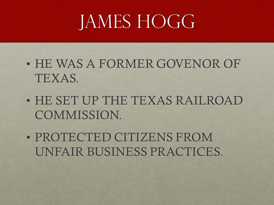 JAMES HOGG HE WAS A FORMER GOVENOR OF TEXAS.