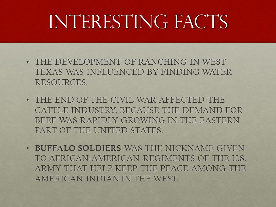 INTERESTING FACTS THE DEVELOPMENT OF RANCHING IN WEST TEXAS WAS INFLUENCED BY FINDING WATER RESOURCES.