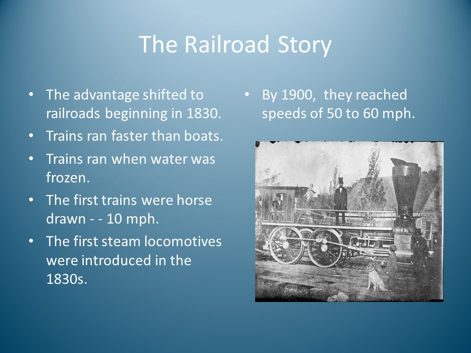 The Railroad Story The advantage shifted to railroads beginning in 1830. Trains ran faster than boats.