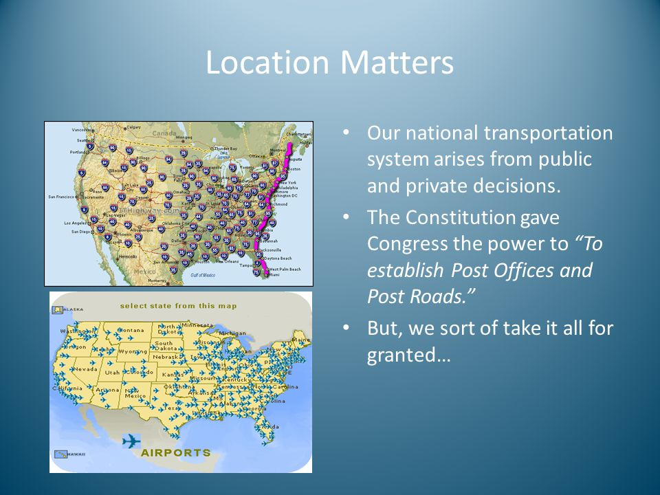 Location Matters Our national transportation system arises from public and private decisions.