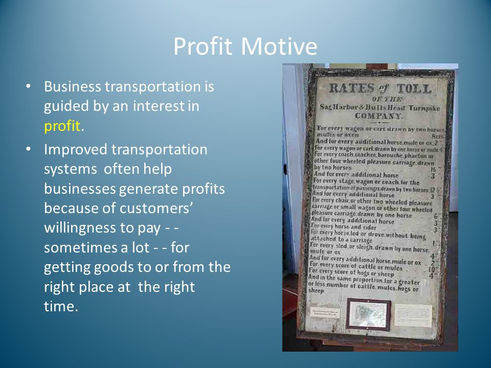 Profit Motive Business transportation is guided by an interest in profit.
