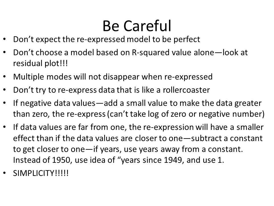 Be Careful Don't expect the re-expressed model to be perfect