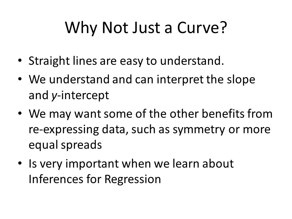 Why Not Just a Curve Straight lines are easy to understand.