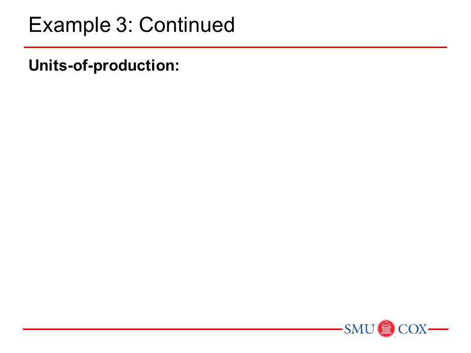 Example 3: Continued Units-of-production: