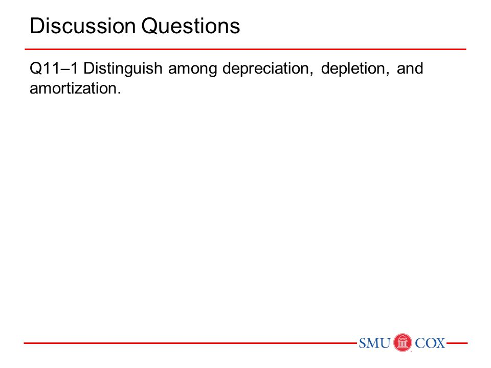 Discussion Questions Q11–1 Distinguish among depreciation, depletion, and amortization.
