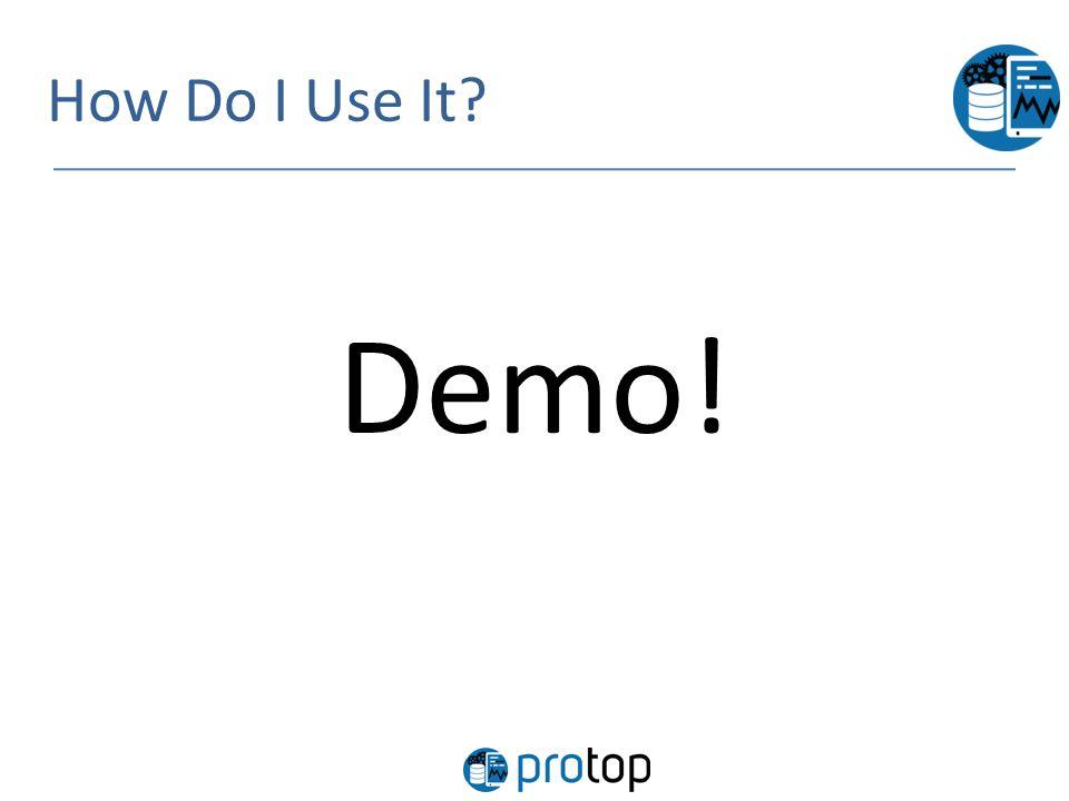 How Do I Use It Demo!