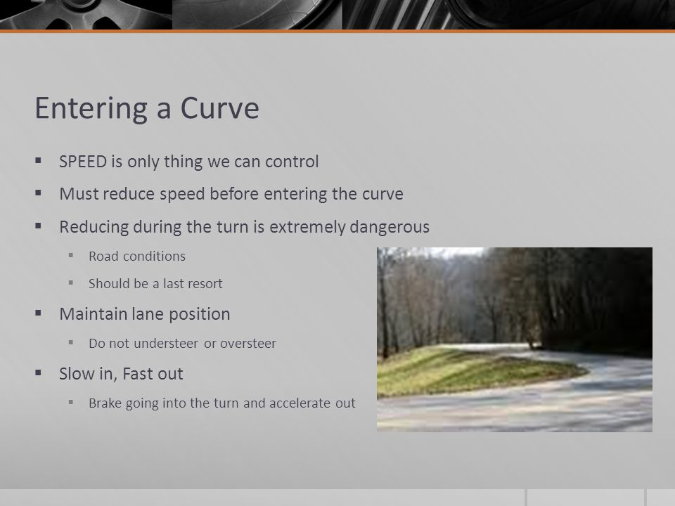 Entering a Curve SPEED is only thing we can control