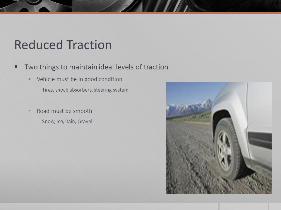 Reduced Traction Two things to maintain ideal levels of traction