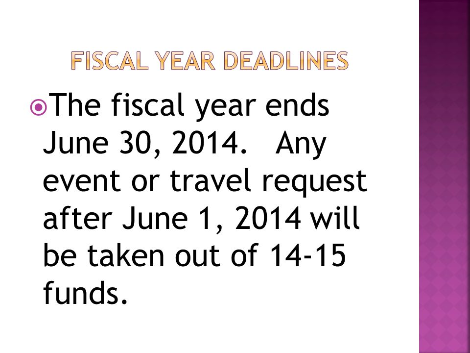 Fiscal Year Deadlines The fiscal year ends June 30, 2014.