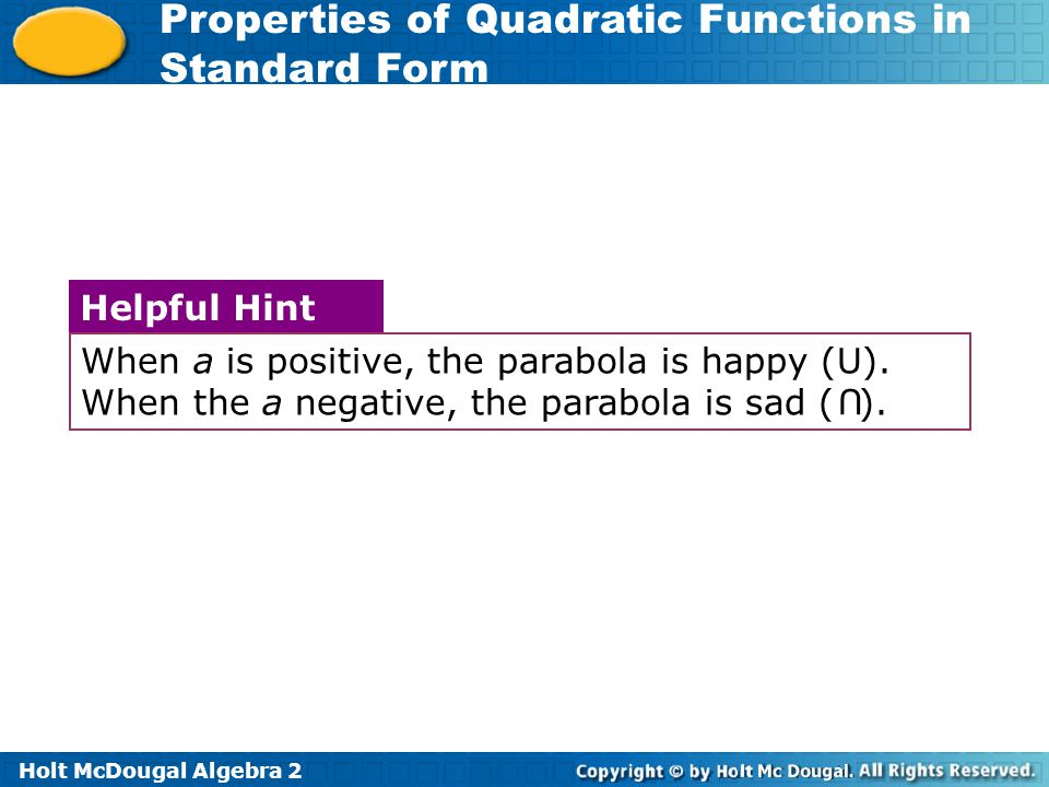 When a is positive, the parabola is happy (U)