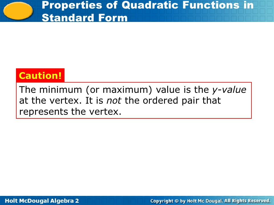 The minimum (or maximum) value is the y-value at the vertex