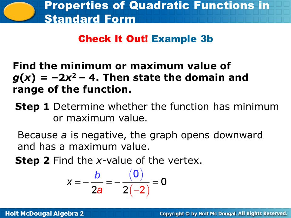 Check It Out! Example 3b Find the minimum or maximum value of g(x) = –2x2 – 4. Then state the domain and range of the function.