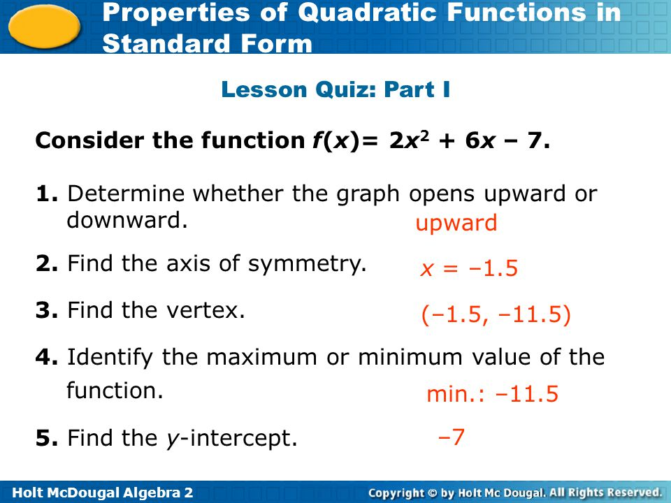 Lesson Quiz: Part I Consider the function f(x)= 2x2 + 6x – 7. 1. Determine whether the graph opens upward or downward.