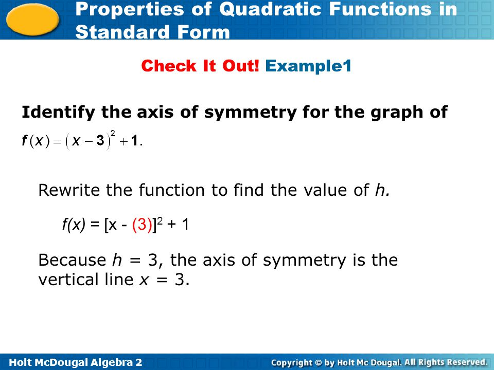 Check It Out! Example1 Identify the axis of symmetry for the graph of. Rewrite the function to find the value of h.