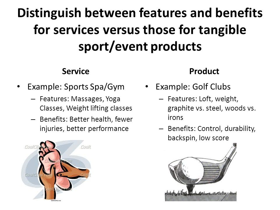 Distinguish between features and benefits for services versus those for tangible sport/event products
