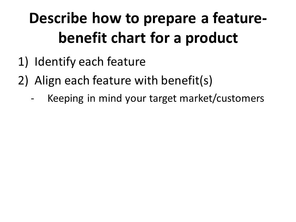 Describe how to prepare a feature-benefit chart for a product