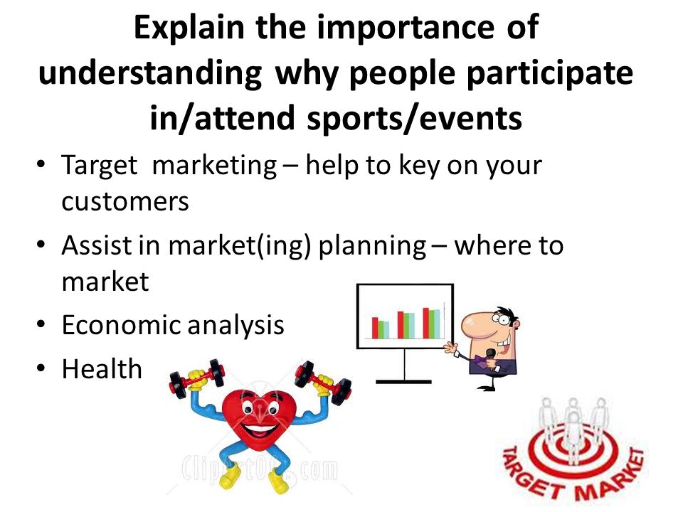 Explain the importance of understanding why people participate in/attend sports/events
