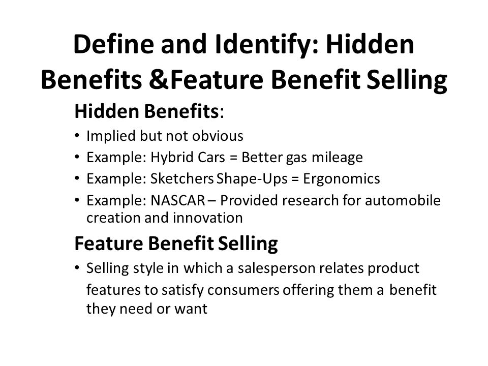 Define and Identify: Hidden Benefits &Feature Benefit Selling