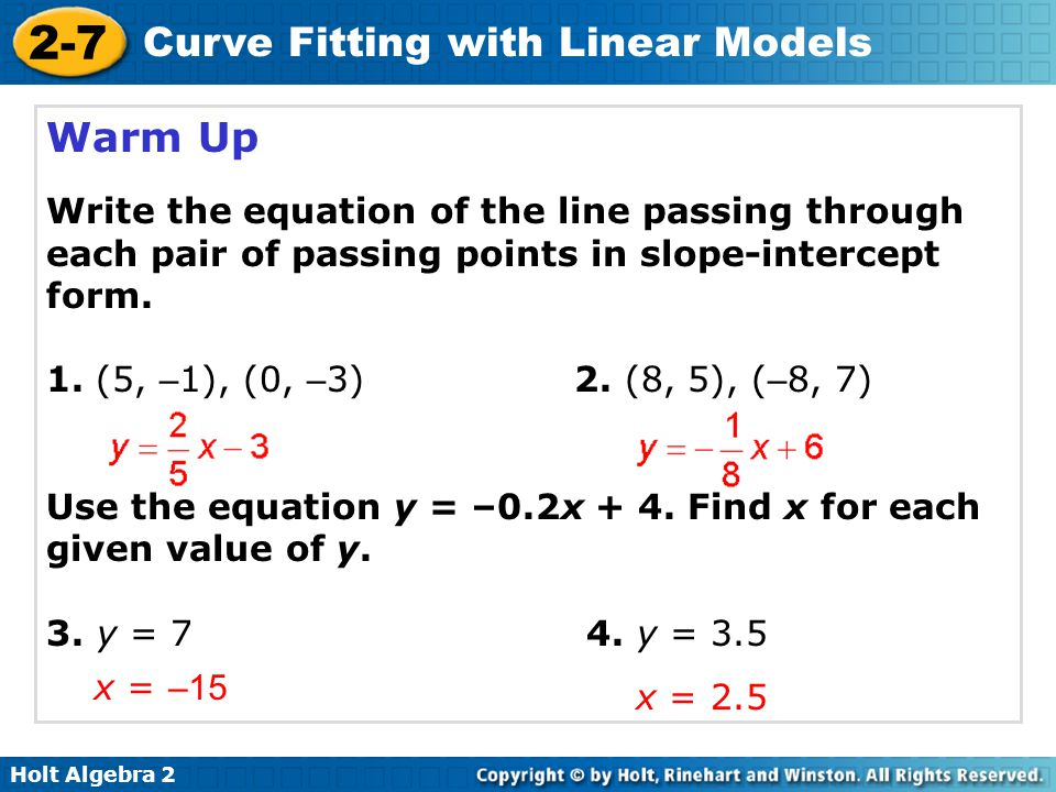 Warm Up Write the equation of the line passing through each pair of passing points in slope-intercept form.