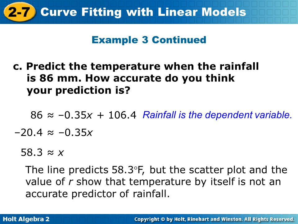 Example 3 Continued c. Predict the temperature when the rainfall is 86 mm. How accurate do you think your prediction is