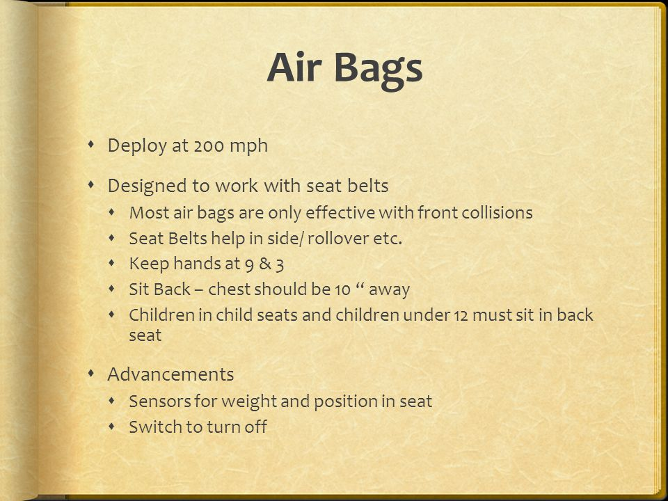 Air Bags Deploy at 200 mph Designed to work with seat belts