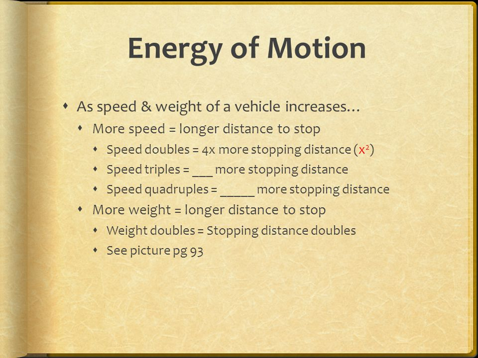 Energy of Motion As speed & weight of a vehicle increases…