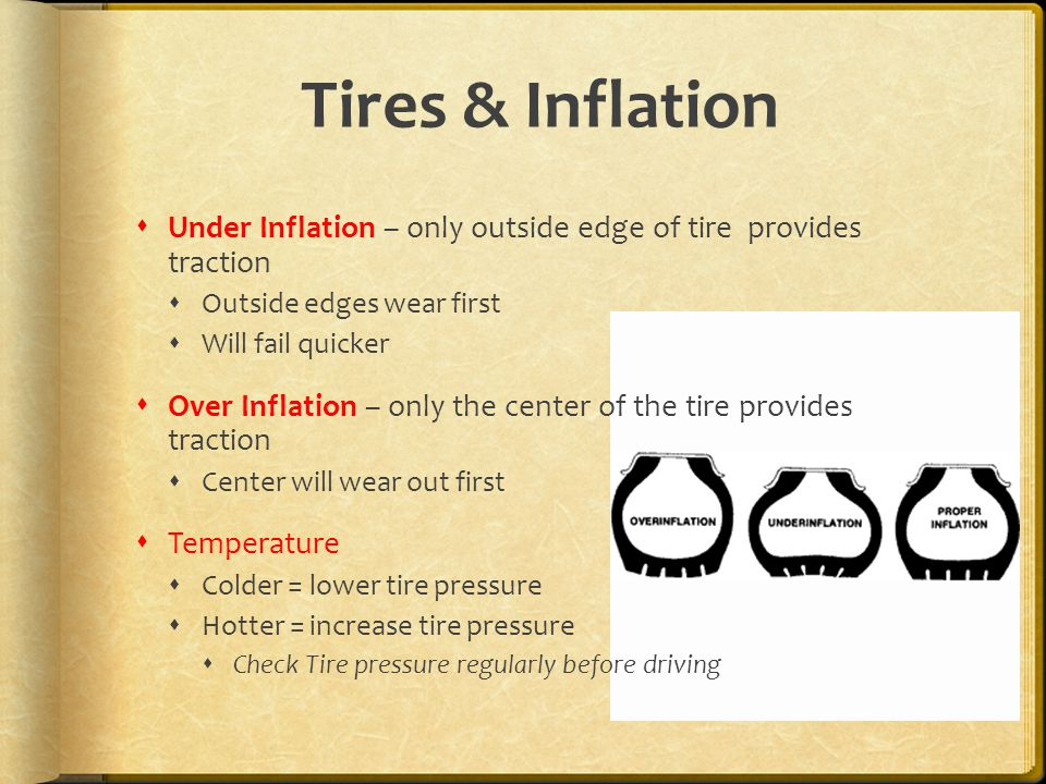 Tires & Inflation Under Inflation – only outside edge of tire provides traction. Outside edges wear first.