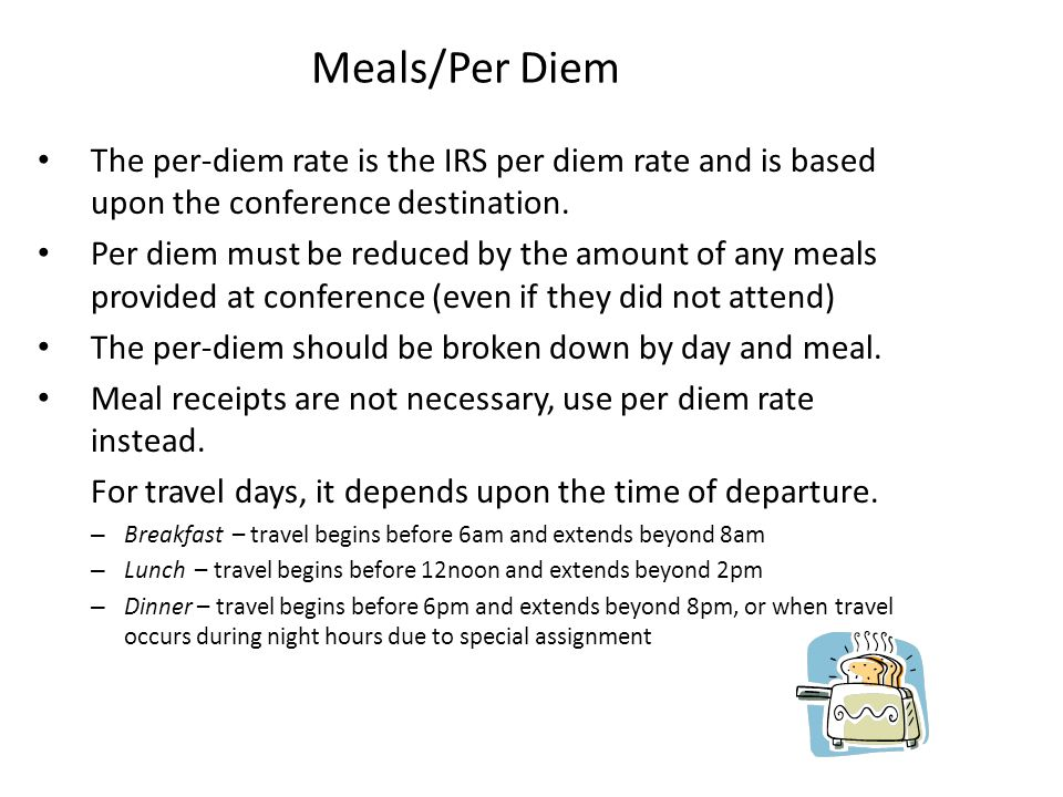 Meals/Per Diem The per-diem rate is the IRS per diem rate and is based upon the conference destination.
