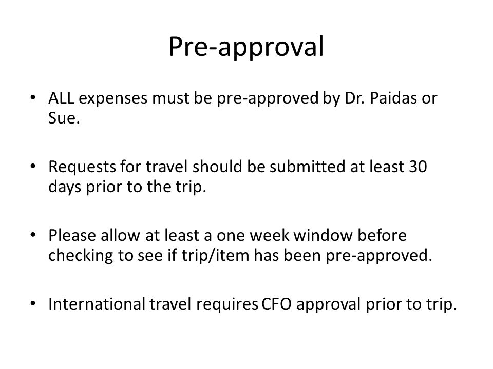Pre-approval ALL expenses must be pre-approved by Dr. Paidas or Sue.