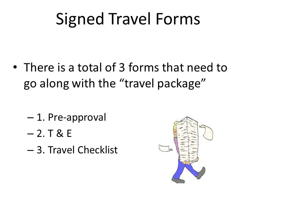 Signed Travel Forms There is a total of 3 forms that need to go along with the travel package 1. Pre-approval.