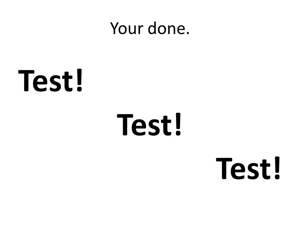 Your done. Test!