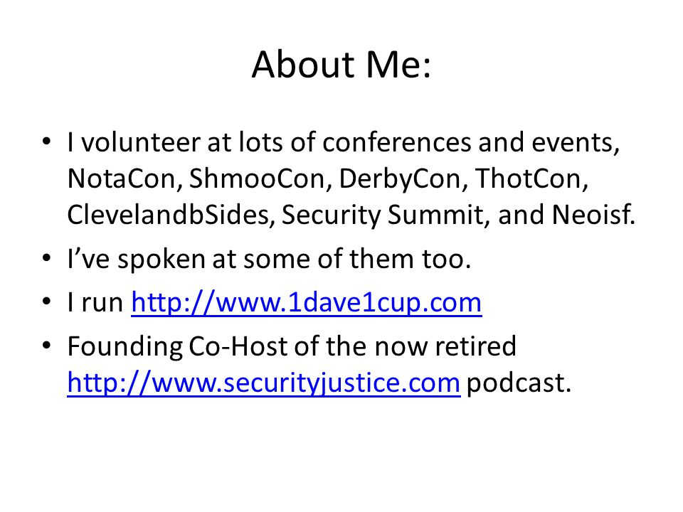 About Me: I volunteer at lots of conferences and events, NotaCon, ShmooCon, DerbyCon, ThotCon, ClevelandbSides, Security Summit, and Neoisf.