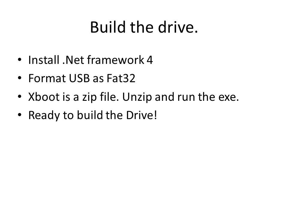 Build the drive. Install .Net framework 4 Format USB as Fat32