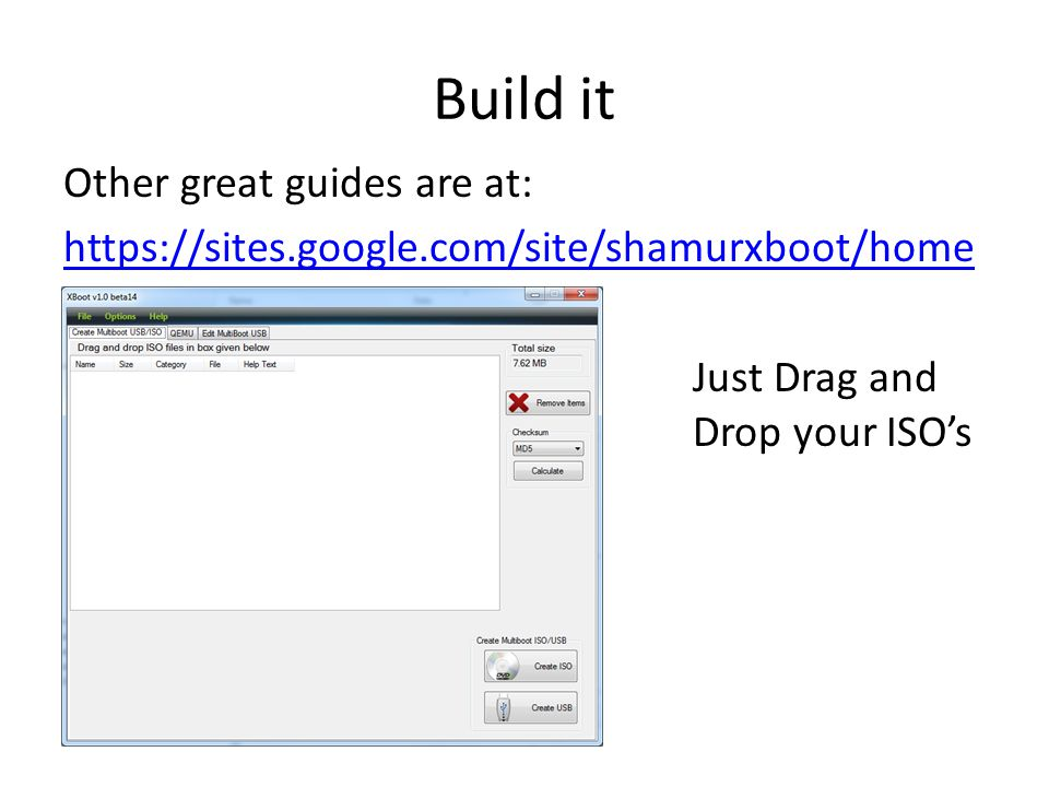 Build it Other great guides are at: https://sites.google.com/site/shamurxboot/home Just Drag and Drop your ISO's