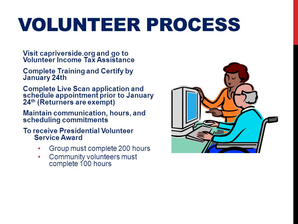 Volunteer process Visit capriverside.org and go to Volunteer Income Tax Assistance. Complete Training and Certify by January 24th.